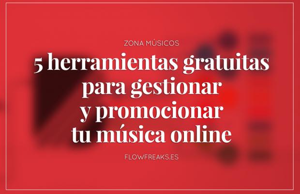 5 Herramientas gratuitas para gestionar y promocionar tu música online